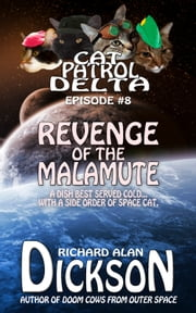 Cat Patrol Delta, Episode #8: Revenge of the Malamute ebook by Richard Alan Dickson