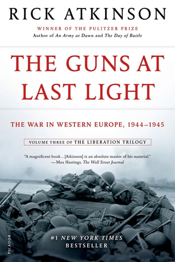 The Guns at Last Light - The War in Western Europe, 1944-1945 ebooks by Rick Atkinson