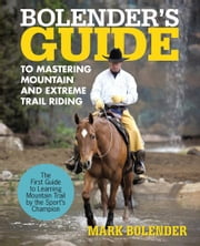 Bolender's Guide to Mastering Mountain and Extreme Trail Riding ebook by Mark Bolender