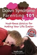 Down Syndrome Parenting 101 - Must-Have Advice for Making Your Life Easier ebook by Natalie Hale