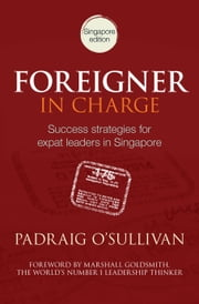 Foreigner in Charge - Success Strategies for Expat Leaders in Singapore ebook by Padraig O'Sullivan