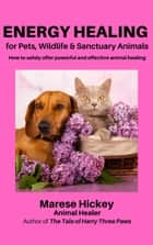 Energy Healing for Pets, Wildlife & Sanctuary Animals ebook by Marese Hickey