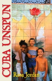 Cuba Unspun ebook by Rosa Jordan