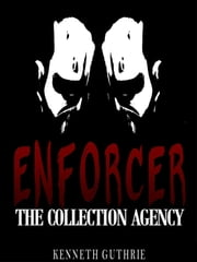 Enforcer: The Collection Agency ebook by Kenneth Guthrie