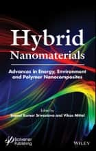 Hybrid Nanomaterials - Advances in Energy, Environment, and Polymer Nanocomposites ebook by Suneel Kumar Srivastava, Vikas Mittal