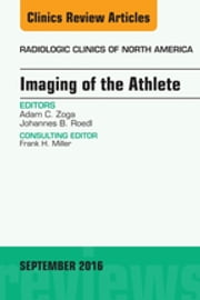 Imaging of the Athlete, An Issue of Radiologic Clinics of North America, ebook by Adam C. Zoga,Johannes B. Roedl