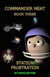 Commander Neat: Book Three - Station Frustration ebook by Steve Sutton