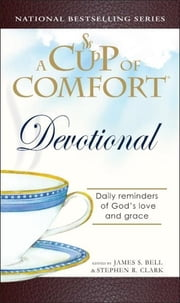 Cup of Comfort Devotional: Daily Reflections to Reaffirm Your Faith in God - Daily Reflections to Reaffirm Your Faith in God ebook by James Bell,Stephen Clark