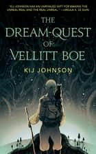 The Dream-Quest of Vellitt Boe ebook by Kij Johnson
