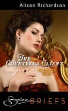 The Countess's Client (Mills & Boon Spice Briefs) ebook by Alison Richardson