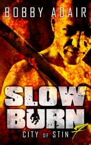 Slow Burn: City of Stin, Book 7 - Zombie Thiller ebook by Bobby Adair