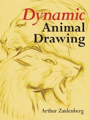 Dynamic Animal Drawing ebook by Arthur Zaidenberg