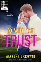 To Win Her Trust ebook by
