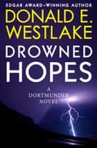 Drowned Hopes ebook by Donald E Westlake