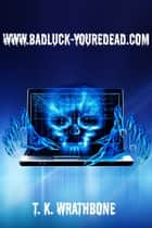 www.badluck-youredead.com ebook by T.K. Wrathbone