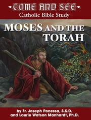 Come and See: Moses and the Torah ebook by Fr. Joseph L. Ponessa S.S.D., Laurie Watson Manhardt Ph.D.