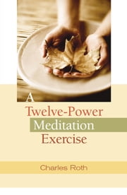 A Twelve-Power Meditation Exercise ebook by Charles Roth