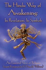 The Hindu Way of Awakening - Its Revelation, Its Symbol: An Essential View of Religion ebook by Swami Kriyananda,J. Donald Walters