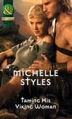 Taming His Viking Woman (Mills & Boon Historical) ebook by Michelle Styles