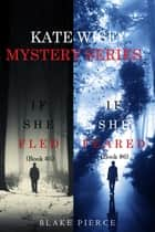 A Kate Wise Mystery Bundle: If She Fled (#5) and If She Feared (#6) ebook by Blake Pierce