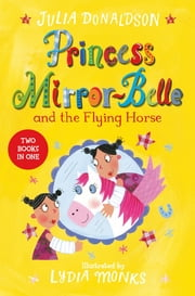 Princess Mirror-Belle and the Flying Horse - Princess Mirror-Belle Bind Up 3 ebook by Julia Donaldson