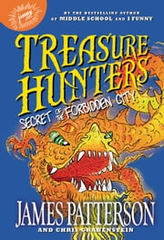 Treasure Hunters: Secret of the Forbidden City ebook by James Patterson,Chris Grabenstein,Juliana Neufeld