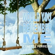Would You Remember ME audiobook by Lynette Ferreira