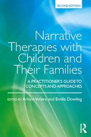 Narrative Therapies with Children and Their Families - A Practitioner's Guide to Concepts and Approaches ebook by Arlene Vetere,Emilia Dowling