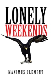 Lonely Weekends ebook by Maximus Clement