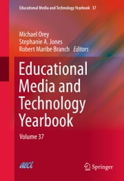 Educational Media and Technology Yearbook - Volume 37 ebook by Michael Orey, Stephanie A. Jones, Robert Maribe Branch