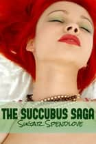 The Succubus Saga ebook by Sugar Spendlove