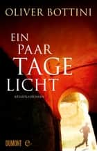 Ein paar Tage Licht - Kriminalroman ebook by Oliver Bottini