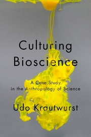 Culturing Bioscience - A Case Study in the Anthropology of Science ebook by Udo Krautwurst