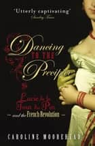 Dancing to the Precipice - Lucie de la Tour du Pin and the French Revolution ebook by Caroline Moorehead