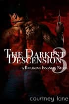 The Darkest Descension - A Breaking Insanity Novel eBook par Courtney Lane
