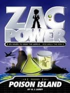 Zac Power: Poison Island ebook by H. I. Larry