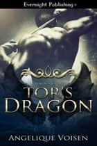 Tor's Dragon ebook by Angelique Voisen