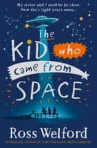 The Kid Who Came From Space ebook by Ross Welford
