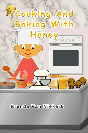 Cooking And Baking With Honey ebook by Brenda Van Niekerk