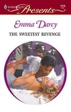 The Sweetest Revenge ebook by Emma Darcy