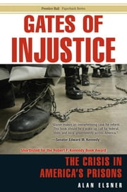 Gates of Injustice: The Crisis in America's Prisons ebook by Elsner, Alan