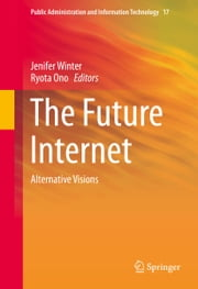 The Future Internet - Alternative Visions ebook by Jenifer Winter,Ryota Ono