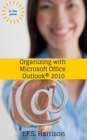 Organizing With Microsoft Office Outlook 2010 ebook by IFS Harrison