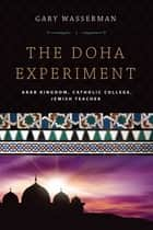 The Doha Experiment - Arab Kingdom, Catholic College, Jewish Teacher ebook by Gary Wasserman