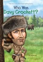 Who Was Davy Crockett? ebook by Gail Herman, Robert Squier, Who HQ