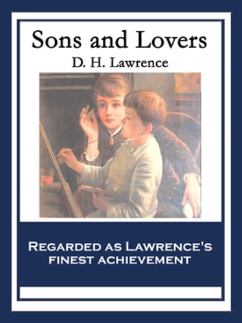 Sons and Lovers - With linked Table of Contents ebook by D. H. Lawrence
