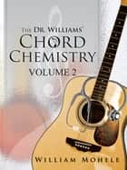 The Dr. Williams' Chord Chemistry - Volume II ebook by William Mohele
