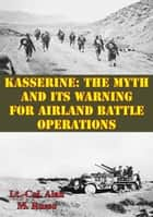 Kasserine: The Myth and Its Warning for Airland Battle Operations ebook by Lt.-Col. Alan M. Russo
