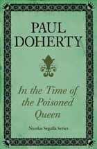 In Time of the Poisoned Queen (Nicholas Segalla series, Book 4) - A dangerous journey into the mysteries of Tudor England ebook by Paul Doherty