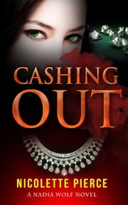 Cashing Out (Nadia Wolf Novel #3) ebook by Nicolette Pierce